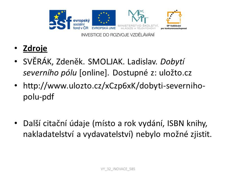 Zdroje SVĚRÁK, Zdeněk. SMOLJAK. Ladislav. Dobytí severního pólu [online]. Dostupné z: uložto.cz.